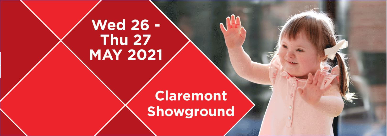 Banner with red squares and happy toddler Text says: Wed 26-Thu 27 May 2021, Claremont Showground